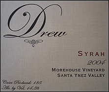 Wine: Drew 2004 Syrah, Morehouse Vineyard (Santa Ynez Valley)