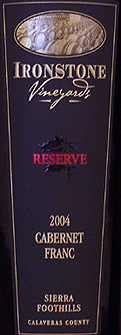 Wine:Ironstone Vineyards 2004 Reserve Cabernet Franc  (Sierra Foothills)