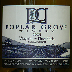 Wine: Poplar Grove Winery 2005 Viognier-Pinot Gris  (Okanagan Valley)