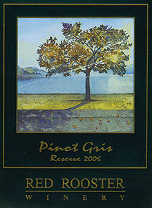Wine:Red Rooster Winery 2006 Pinot Gris Reserve  (Okanagan Valley)