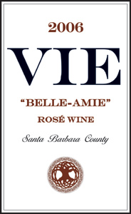 "Wine:VIE Winery 2006 ""Belle-Amie"" Rosé  (Santa Barbara County)"