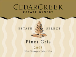 Wine: CedarCreek Estate Winery 2005 Estate Select Pinot Gris  (Okanagan Valley)