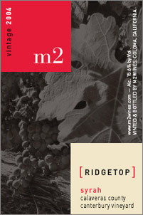 Wine:m2 wines 2004 Ridgetop Syrah, Canterbury Vineyard (Calaveras County)
