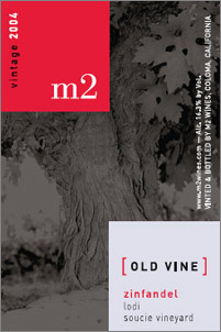 Wine:m2 wines 2004 Old Vine Zinfandel, Soucie Vineyard (Lodi)