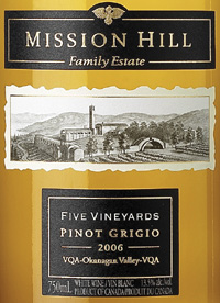 Wine:Mission Hill Winery 2006 Five Vineyards Pinot Grigio  (Okanagan Valley)